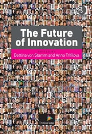 The Future of Innovation ebook by Dr Anna Trifilova,Dr Bettina von Stamm