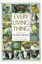 Every Living Thing ebook by Cynthia Rylant, S.D. Schindler