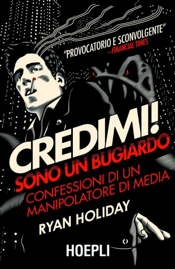 Credimi! Sono un bugiardo - Confessioni di un manipolatore di media eBook by Ryan Holiday