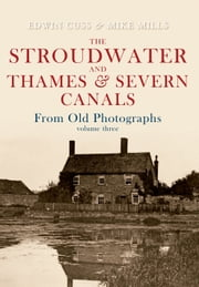 Stroudwater & Thames & Severn Canals From Old Photographs ebook by Edwin Cuss & Mike Mills