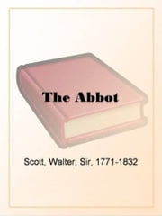 The Abbot ebook by Sir Walter Scott