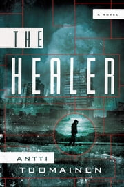 The Healer - A Novel ebook by Antti Tuomainen