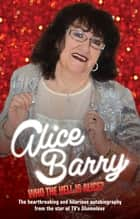 Who the Hell is Alice? My Story - Alice Barry ebook by Alice Barry