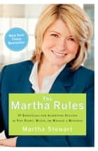 The Martha Rules - 10 Essentials for Achieving Success as You Start, Build, or Manage a Business ebook by Martha Stewart