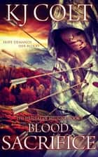 Blood Sacrifice ebook by K. J. Colt