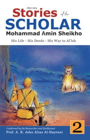 Stories of the Scholar Mohammad Amin Sheikho - Part Two - His Life, His Deeds, His Way to Al'lah ebook by A. K. John Alias Al-Dayrani,Mohammad  Amin Sheikho