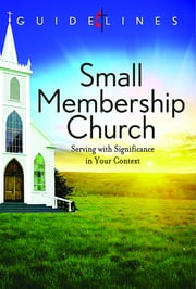 Guidelines for Leading Your Congregation 2013-2016 - Small Membership Church - Serving with Significance in Your Context ebook by General Board Of Discipleship