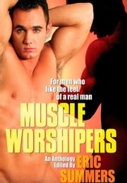 Muscle Worshipers ebook by Eric Summers