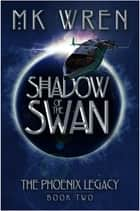 Shadow of the Swan - Book Two of the Phoenix Legacy ebook by M.K. Wren