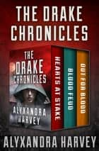 The Drake Chronicles - Hearts at Stake, Blood Feud, and Out for Blood eBook by Alyxandra Harvey