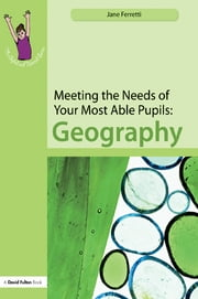 Meeting the Needs of Your Most Able Pupils: Geography ebook by Jane Ferretti
