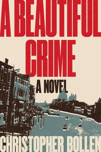 A Beautiful Crime - A Novel ebook by Christopher Bollen