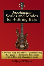 Jazzhacker Scales and Modes for 4-String Bass ebook by Jeffrey Williams