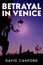 Betrayal in Venice ebook by David Canford