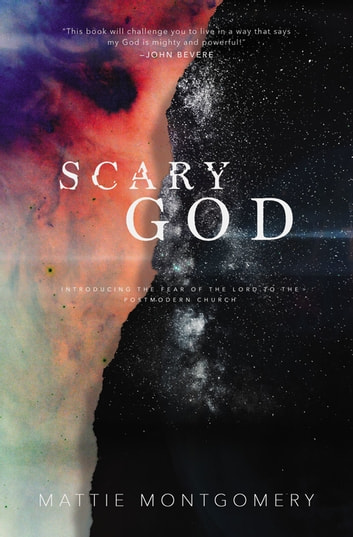 Scary God - Introducing The Fear of the Lord to the Postmodern Church ebook by Mattie Montgomery