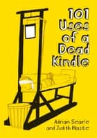 101 Uses of a Dead Kindle ebook by Adrian Searle, Judith Hastie