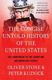 The Concise Untold History of the United States ebook by Oliver Stone, Peter Kuznick