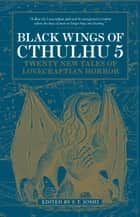Black Wings of Cthulhu (Volume 5) ebook by S. T. Joshi
