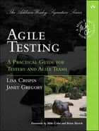 Agile Testing - A Practical Guide for Testers and Agile Teams ebook by Lisa Crispin, Janet Gregory