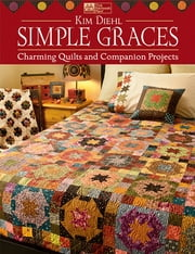 Simple Graces - Charming Quilts and Companion Projects ebook by Kim Diehl
