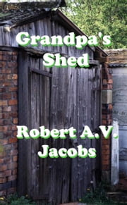 Grandpa's Shed ebook by Robert A.V. Jacobs