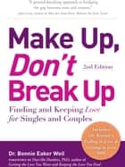 Make Up, Don't Break Up: Finding and Keeping Love for Singles and Couples ebook by Dr. Bonnie Eaker Weil