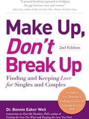 Make Up, Don't Break Up: Finding and Keeping Love for Singles and Couples - Finding and Keeping Love for Singles and Couples ebook by Dr. Bonnie Eaker Weil