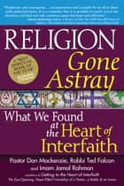 Religion Gone Astray - What We Found at the Heart of Interfaith ebook by Pastor Don Mackenzie, Rabbi Ted Falcon, Imam Jamal Rahman
