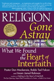 Religion Gone Astray - What We Found at the Heart of Interfaith ebook by Pastor Don Mackenzie, Imam Jamal Rahman, Rabbi Ted Falcon