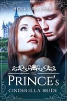 The Prince's Cinderella Bride - The Prince's Passion, #3 ebook by Holly Rayner