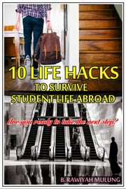 10 Life Hacks To Survive Student Life Abroad ebook by Kobo.Web.Store.Products.Fields.ContributorFieldViewModel