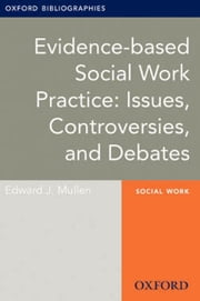 Evidence-based Social Work Practice: Issues, Controversies, and Debates: Oxford Bibliographies Online Research Guide ebook by Edward J. Mullen