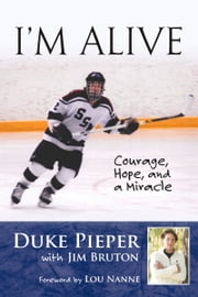I'm Alive - Courage, Hope, and a Miracle ebook by Duke Pieper,Jim Bruton,Lou Nanne