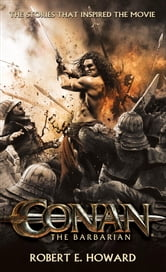 Conan the Barbarian - The stories that inspired the movie ebook by Robert E. Howard