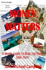 Money Matters: A Simple Guide To Help You Make Ends Meet ebook by John Michael Campbell