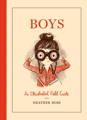 Boys - An Illustrated Field Guide ebook by Heather Ross
