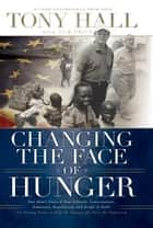 Changing the Face of Hunger ebook by Tony Hall