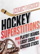 Hockey Superstitions - From Playoff Beards to Crossed Sticks and Lucky Socks ebook by Andrew Podnieks