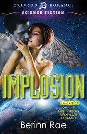 Implosion - Part 2 of the Colliding Worlds Trilogy ebook by Berinn Rae