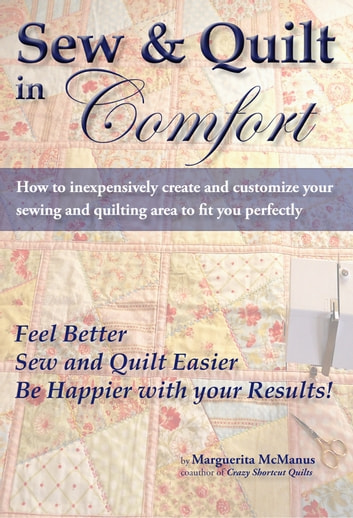 Sew & Quilt in Comfort - How to Inexpensively Create a Custom Quilting Table ebook by Marguerita McManus
