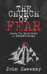 The Church of Fear - Inside The Weird World of Scientology ebook by John Sweeney