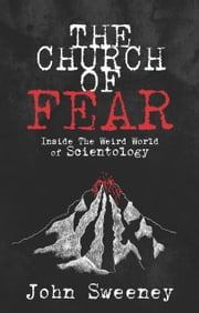 The Church of Fear - Inside The Weird World of Scientology ebook by Kobo.Web.Store.Products.Fields.ContributorFieldViewModel