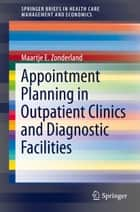 Appointment Planning in Outpatient Clinics and Diagnostic Facilities ebook by Maartje E. Zonderland