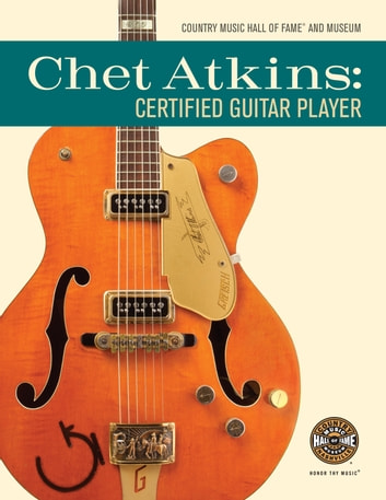 Chet Atkins: Certified Guitar Player ebook by Country Music Hall of Fame® and Museum