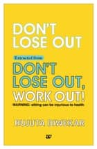 Don't Lose Out Extracted from Don't lose out, Work out! ebook by Rujuta Diwekar