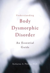 Understanding Body Dysmorphic Disorder ebook by Katharine A. Phillips