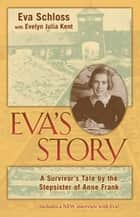 Eva's Story - A Survivor's Tale by the Stepsister of Anne Frank eBook by Eva Schloss, Evelyn Julia Kent