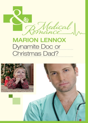 Dynamite Doc or Christmas Dad? (Mills & Boon Medical) ebook by Marion Lennox