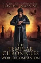The Templar Chronicles World Companion ebook by Joseph Nassise