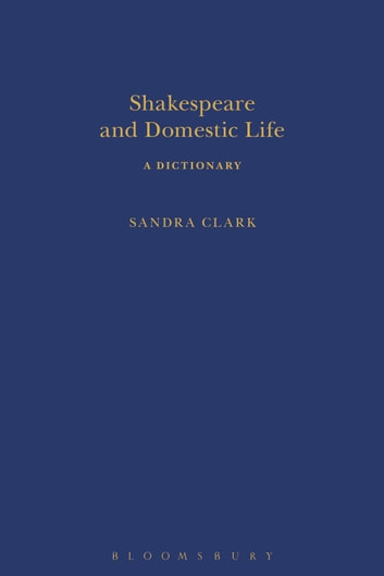 Shakespeare and Domestic Life - A Dictionary ebook by Sandra Clark